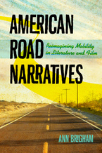 Cover image for American road narratives: reimagining mobility in literature and film