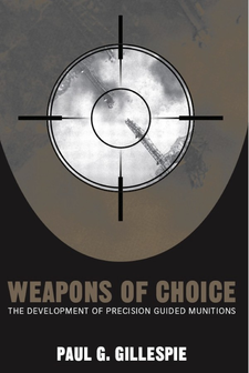 Cover image for Weapons of choice: the development of precision guided munitions