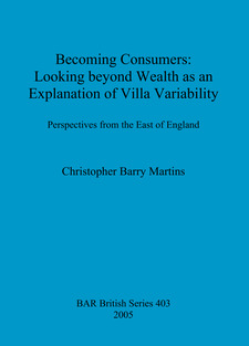 Cover image for Becoming Consumers: Looking beyond Wealth as an Explanation of Villa Variability: Perspectives from the East of England