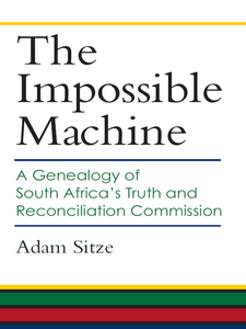 Cover image for The Impossible Machine: A Genealogy of South Africa's Truth and Reconciliation Commission