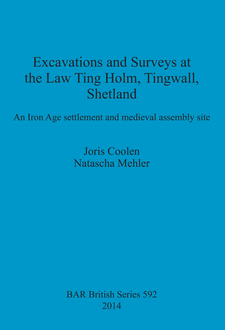 Cover image for Excavations and Surveys at the Law Ting Holm, Tingwall, Shetland: An Iron Age settlement and medieval assembly site