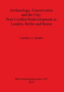 Cover image for Archaeology, Conservation and the City: Post-Conflict Redevelopment in London, Berlin and Beirut