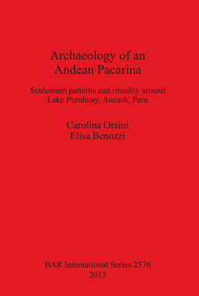 Cover image for Archaeology of an Andean Pacarina: Settlement Patterns and rituality around Lake Puruhuay Ancash Peru