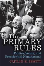 Cover image for The Primary Rules: Parties, Voters, and Presidential Nominations