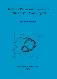 Cover image for The Later Prehistoric Landscape of the Bristol Avon Region