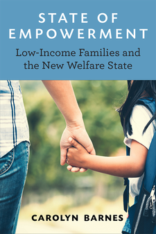 Cover image for State of Empowerment: Low-Income Families and the New Welfare State