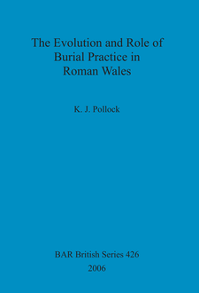Cover image for The Evolution and Role of Burial Practice in Roman Wales