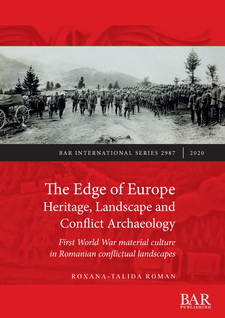 Cover image for The Edge of Europe. Heritage, Landscape and Conflict Archaeology: First World War material culture in Romanian conflictual landscapes