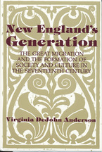 Cover image for New England's generation: the great migration and the formation of society and culture in the seventeenth century