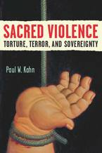 Cover image for Sacred Violence: Torture, Terror, and Sovereignty