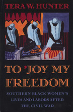 Cover image for To 'joy my freedom: southern Black women's lives and labors after the Civil War