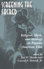 Cover image for Screening the sacred: religion, myth, and ideology in popular American film