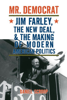 Cover image for Mr. Democrat: Jim Farley, the New Deal and the Making of Modern American Politics