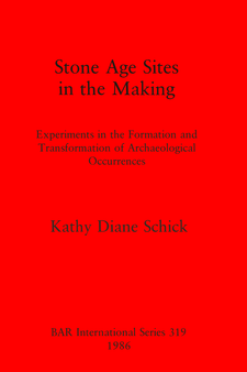 Cover image for Stone Age Sites in the Making: Experiments in the Formation and Transformation of Archaeological Occurrences