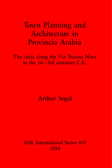Cover image for Town Planning and Architecture in Provincia Arabia: The cities along the Via Traiana Nova in the 1st-3rd centuries C.E.