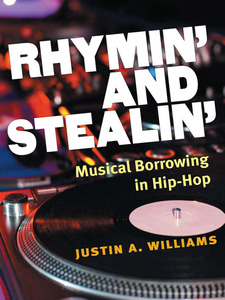 Cover image for Rhymin' and Stealin': Musical Borrowing in Hip-Hop