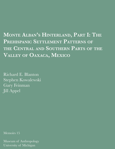 Cover image for Monte Alban's Hinterland, Part I: The Prehispanic Settlement Patterns of the Central and Southern Parts of the Valley of Oaxaca, Mexico