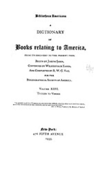Cover image for Bibliotheca Americana: a dictionary of books relating to America, from its discovery to the present time, Vol. 26