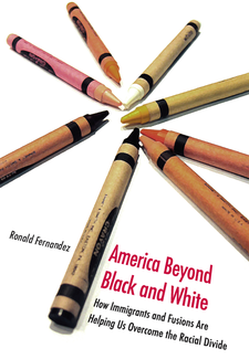 Cover image for America Beyond Black and White: How Immigrants and Fusions Are Helping Us Overcome the Racial Divide