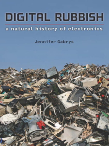 Cover image for Digital Rubbish: A Natural History of Electronics