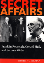 Cover image for Secret affairs: Franklin Roosevelt, Cordell Hull, and Sumner Welles