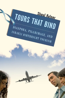 Cover image for Tours that bind: diaspora, pilgrimage, and Israeli birthright tourism