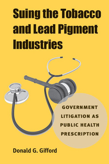 Cover image for Suing the Tobacco and Lead Pigment Industries: Government Litigation as Public Health Prescription