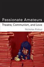 Cover image for Passionate Amateurs: Theatre, Communism, and Love