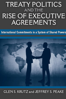 Cover image for Treaty Politics and the Rise of Executive Agreements: International Commitments in a System of Shared Powers