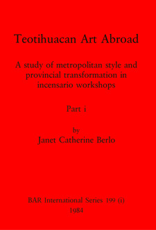 Cover image for Teotihuacan Art Abroad, Parts i and ii: A study of metropolitan style and provincial transformation in incensario workshops