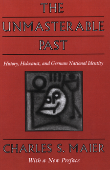 Cover image for The unmasterable past: history, Holocaust, and German national identity
