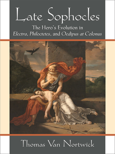 Cover image for Late Sophocles: The Hero's Evolution in Electra, Philoctetes, and Oedipus at Colonus
