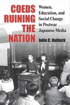 Cover image for Coeds Ruining the Nation: Women, Education, and Social Change in Postwar Japanese Media