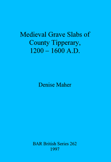 Cover image for Medieval Grave Slabs of County Tipperary, 1200 - 1600 A.D.