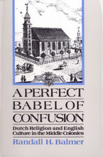 Cover image for A perfect Babel of confusion: Dutch religion and English culture in the middle colonies