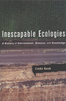 Cover image for Inescapable ecologies: a history of environment, disease, and knowledge