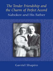 Cover image for The Tender Friendship and the Charm of Perfect Accord: Nabokov and His Father