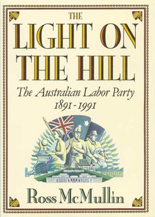 Cover image for The light on the hill: the Australian Labor Party, 1891-1991