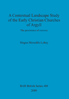 Cover image for A Contextual Landscape Study of the Early Christian Churches of Argyll: The persistence of memory