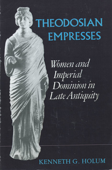 Cover image for Theodosian empresses: women and imperial dominion in late antiquity