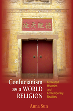Cover image for Confucianism as a world religion: contested histories and contemporary realities