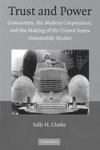 Cover image for Trust and power : consumers, the modern corporation, and the making of the United States automobile market
