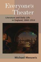 Cover image for Everyone's Theater: Literature and Daily Life in England, 1860–1914