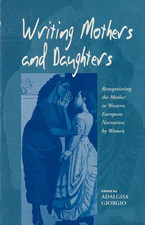 Cover image for Writing mothers and daughters: renegotiating the mother in Western European narratives by women