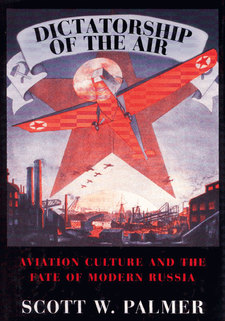 Cover image for Dictatorship of the air: aviation culture and the fate of modern Russia