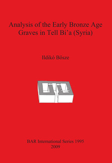 Cover image for Analysis of the Early Bronze Age Graves in Tell Bi'a (Syria)