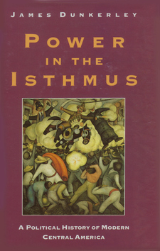 Cover image for Power in the Isthmus: a political history of modern Central America