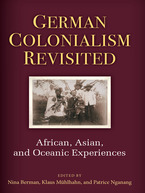 Cover image for German Colonialism Revisited: African, Asian, and Oceanic Experiences