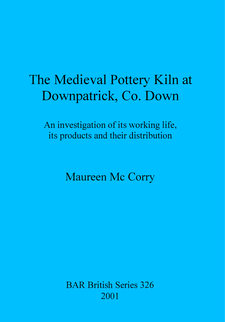 Cover image for The Medieval Pottery Kiln at Downpatrick, Co. Down: An investigation of its working life, its products and their distribution