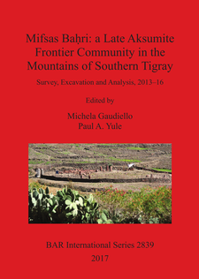 Cover image for Mifsas Baḥri: a Late Aksumite Frontier Community in the Mountains of Southern Tigray: Survey, Excavation and Analysis, 2013–16